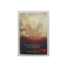 A BRIEF HISTORY OF THE  END OF THE WORLD - FROM REVELATION TO ECO -DISASTER by SIMON PERSON , 2006