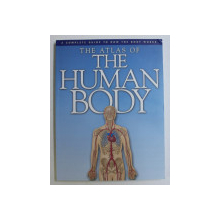 A COMPLETE GUIDE TO HOW THE BODY WORKS - THE ATLAS OF THE HUMAN BODY by PETER ABRAHAMS , 2002