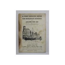 A FIRST ENGLISH BOOK FOR RUMANIAN SCHOOLS by ALEXANDER EMERY KISH ( PENTRU CLASA V -A , EDITIE INTERBELICA , COPERTA CU PETE , INTERIRO IN STARE FOARTE BUNA