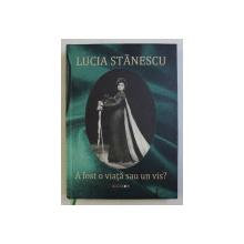A FOST O VIATA SAU UN VIS ? de LUCIA STANESCU,  2012 *CONTINE CD