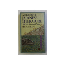 A HISTORY OF JAPANESE LITERATURE . THE FIRST THOUSAND YEARS by SHUICHI KATO , 1981