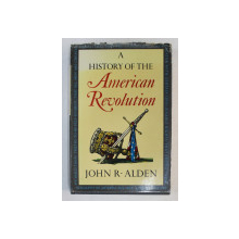 A HISTORY OF THE AMERICAN REVOLUTION by JOHN R. ALDEN , 1969