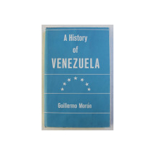 A HISTORY OF VENEZUELA by GUILLERMO MORON , 1964