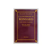 A LA RECHERCHE DE RONSARD avec HENRI LONGNON  - PAR LE TROUS DU MANTEAU par FRANCOIS HALLOPEAU , 1985