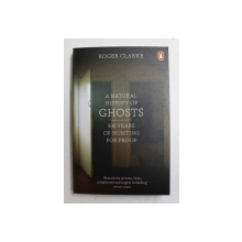 A NATURAL HISTORY OF GHOSTS by ROGER CLARKE , 2013