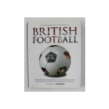 A PHOTOGRAPHIC HISTORY OF BRITISH FOOTBALL by TIM HILL , photographs by the DAILY MAIL , 2011