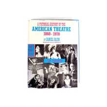 A PICTORIAL HISTORY OF THE AMERICAN THEATRE 1860-1970 by DANIEL BLUM , 1969