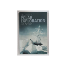 A SHORT HISTORY OF POLAR EXPLORATION by NICK RENNISON , 2013