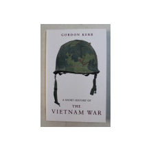 A SHORT HISTORY OF THE VIETNAM WAR by GORDON KERR , 2015