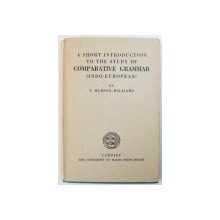 A SHORT INTRODUCTION  TO  THE STUDY OF COMPARATIVE GRAMMAR ( INDO - EUROPEAN )  by T. HUDSON  - WILLIAMS , 1935