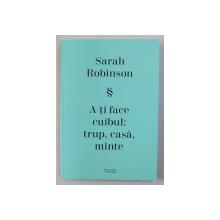 A -TI FACE CUIBUL , TRUP , CASA , MINTE de SARAH ROBINSON , 2019