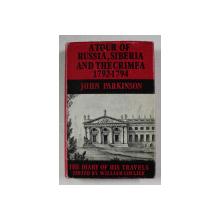 A TOUR OF RUSSIA , SIBERIA AND THE CRIMEA 1792 - 1794 by JOHN PARKINSON , APARUTA 1971