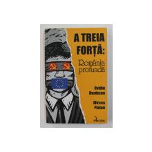 A TREIA FORTA - ROMANIA PROFUNDA de OVIDIU HURDUZEU si MIRCEA PLATON , 2008 , DEDICATIE*