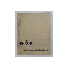 ABC DES HANDSCHUHNAHENS ( ABC - UL COASERII MANUSILOR DIN PIELE ) , EDITIE INTERBELICA , FORMAT MIC