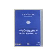 ABORDARI CONCEPTUALE SI PRAXIOLOGICE IN STIINTELE EDUCATIEI de MIRON IONESCU , 2007