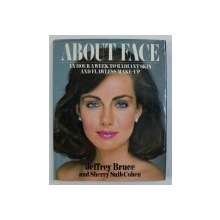 ABOUT FACE - AN HOUR A WEEK TO RADIANT SKIN AND FLAWESS MAKE - UP by JEFFREY BRUCE and SHERRY SUIB COHEN , 1983
