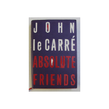 ABSOLUTE FRIENDS by JOHN  le CARRE , 2004