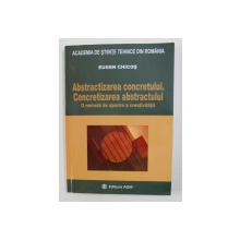 ABSTRACTIZAREA CONCRETULUI . CONCRETIZAREA ABSTRACTULUI - O METODA DE SPORIRE A CREATIVITATIII de EUGEN CHICOS , 2006