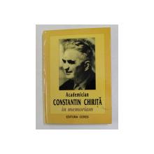 ACADEMICIAN CONSTANTIN CHIRITA - IN MEMORIAM , sub redactia lui VICTOR GIURGIU , 2002