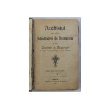 ACAFTISTUL PREA SFINTEI NASCETOAREI DE DUMNEZEU SI ALTE ACAFTISTE SI RUGACIUNI , FOARTE EVLAVIOASE SI DE FOLOS , EDITIE NOUA MAI INMULTITA , 1911