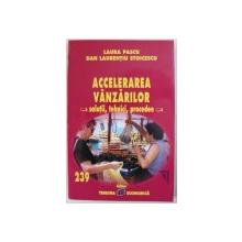 ACCELERAREA VANZARILOR - SOLUTII , TEHNICI , PROCEDEE de LAURA PASCU si DAN LAURENTIU STOICESCU , 2006