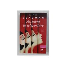 ACCIDENT LA TELEPORTARE , roman de NED BEAUMAN , 2017