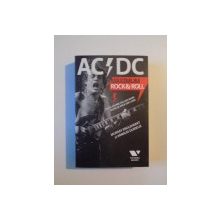 ACDC MAXIMUM ROCK & ROLL , TOTUL DESPRE CEA MAI MARE TRUPA DE ROCK DIN LUME de MURRAY ENGLEHEART si ARNAUD DURIEUX , 2010