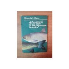 ACLIMATIZAREA DE NOI PESTI SI ALTE ORGANISME ACVATICE de GHEORGHE I. MANEA , Bucuresti 1985