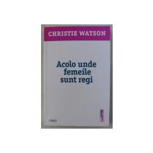 ACOLO UNDE FEMEILE SUNT REGI de CHRISTIE WATSON , 2017