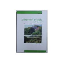 ACOPERISURI INVERZITE - SIMPLU SI EFICIENT  - PROIECTARE , DETALII DE EXECUTIE , SFATURI PRACTICE de GERNOT MINKE , 2010