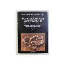 ACTA MOLDAVIAE MERIDIONALIS - ANUARUL MUZEULUI JUDETEAN STEFAN CEL MARE VASLUI XV-XX VOL. I 1993-1998