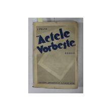 '  ACTELE VORBESTE  '  de I. PELTZ , ROMAN , EDITIE INTERBELICA , DEDICATIE*