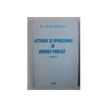 ACTIONAL SI OPERATIONAL IN ORDINEA PUBLICA - ESEURI  de TUTU PISLEAG , 2002