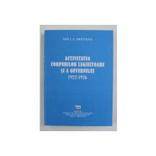 ACTIVITATEA CORPURILOR LEGIUITOARE SI A GUVERNULUI ( 1922 - 1926 ) , editie si note de STELIAN NEAGOE , de ION. I. C. BRATIANU , 2020