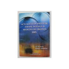 ACTUALITATI IN ANESTEZIE , TERAPIE INTENSIVA SI MEDICINA DE URGENTA 2005 , sub redactia lui DOREL SANDESC , APARUTA 2005