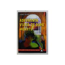 ADEVARATA VIATA DUPA MOARTE - CUM PUTEM DOBANDI FERICIREA VESNICA de VIOREL OLIVIAN PASCANU , 2000
