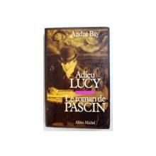 ADIEU LUCY  - LE ROMAN DE PASCIN par ANDRE BAY , 1984