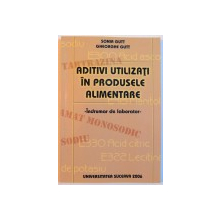 ADITIVI UTILIZATI IN PRODUSELE ALIMENTARE , INDRUMATOR DE LABORATOR , 2006