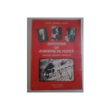 ADMITEREA LA ACADEMIA DE MUZICA , ANALIZE , SINTEZE , EXERCITII de ADRIANA STANOIU , 1997