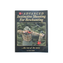 ADVANCED INSTINCTIVE SHOOTING FOR BOWHUNTING ...THE REST OF THE STORY by G. FRED ASBELL , 2011