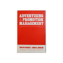 ADVERTISING & PROMOTION MANAGEMENT  -  A MANAGERS GUIDE TO THEORY & PRACTICE by PAUL W. FARRIS & JOHN A . QUELCH , 1987