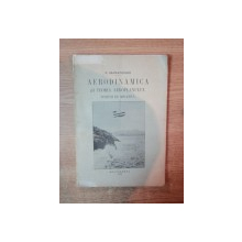 AERODINAMICA SI TEORIA AEROPLANULUI , NOTIUNI DE MECANICA de G. GRAMATICESCU , Bucuresti 1912