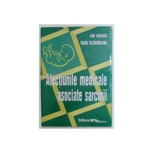 AFECTIUNILE MEDICALE ASOCIATE SARCINII , sub redactia lui RADU VLADAREANU , 1999 , DEDICATIE*
