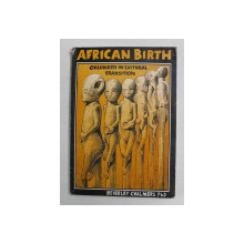 AFRICAN BIRTH - CHILDBIRTH IN CULTURAL TRANSITION by BEVERLEY CHALMERS , illustrations by ROGER TITLEY , 1990