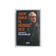 AGENT DUBLU IN RAZBOIUL RECE - autobiografia lui OLEG GORDIEVSKI , 2021