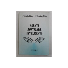 AGENTI SOFTWARE INTELIGENTI de CATALIN BUIU si MIHAELA ALBU , 2000