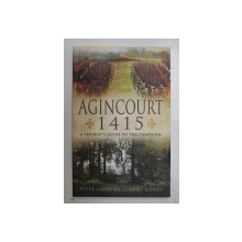 AGINCOURT 1415 , A TOURIST ' S GUIDE TO THE CAMPAIGN by PETER HOSKINS with ANNE CURRY , 2014