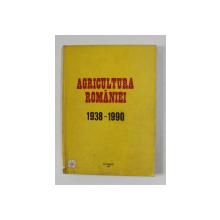 AGRICULTURA ROMANIEI 1938 - 1990 , APARUTA IN 1992