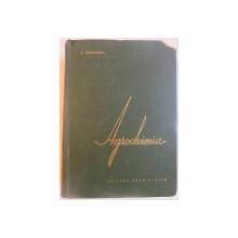 AGROCHIMIA , PRODUCEREA , PREGATIREA SI FOLOSIREA INGRASAMINTELOR SI AMENDAMENTELOR de DAVID DAVIDESCU , EDITIA A II A , 1963