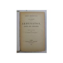 AKHENATON , JOIE - DU - SOLEIL par DMITRY MEREJKOVSKY , 1928